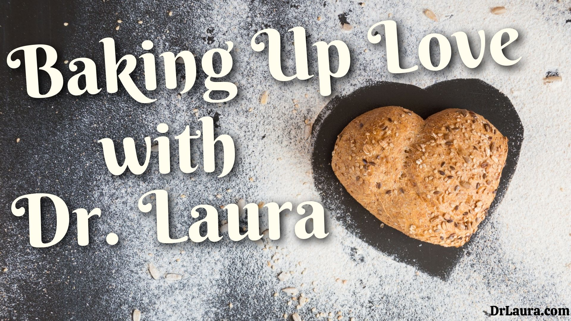 YouTube: Baking Up Love with Dr. Laura