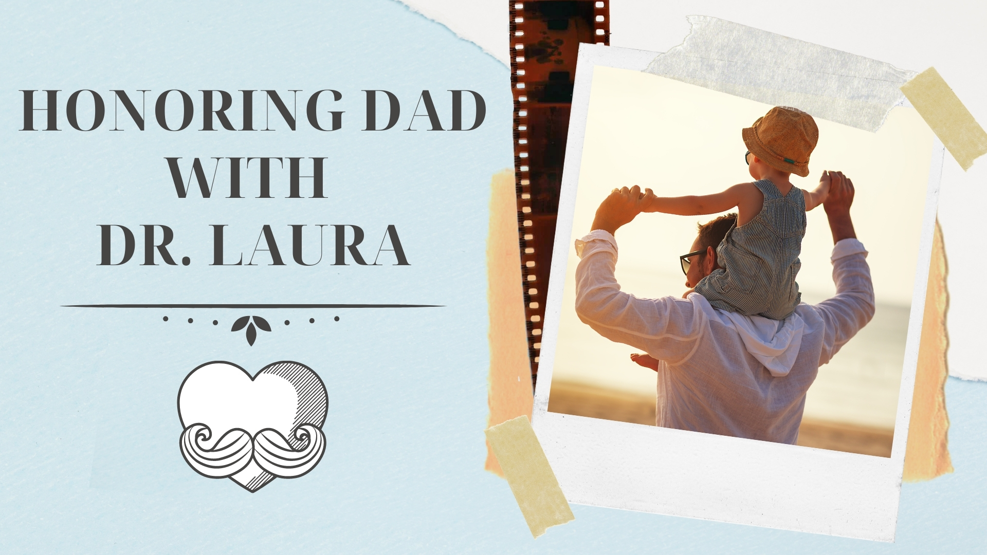 YouTube: Honoring Dad with Dr. Laura