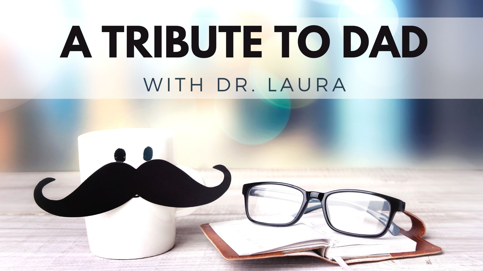 A Tribute to Dad with Dr. Laura