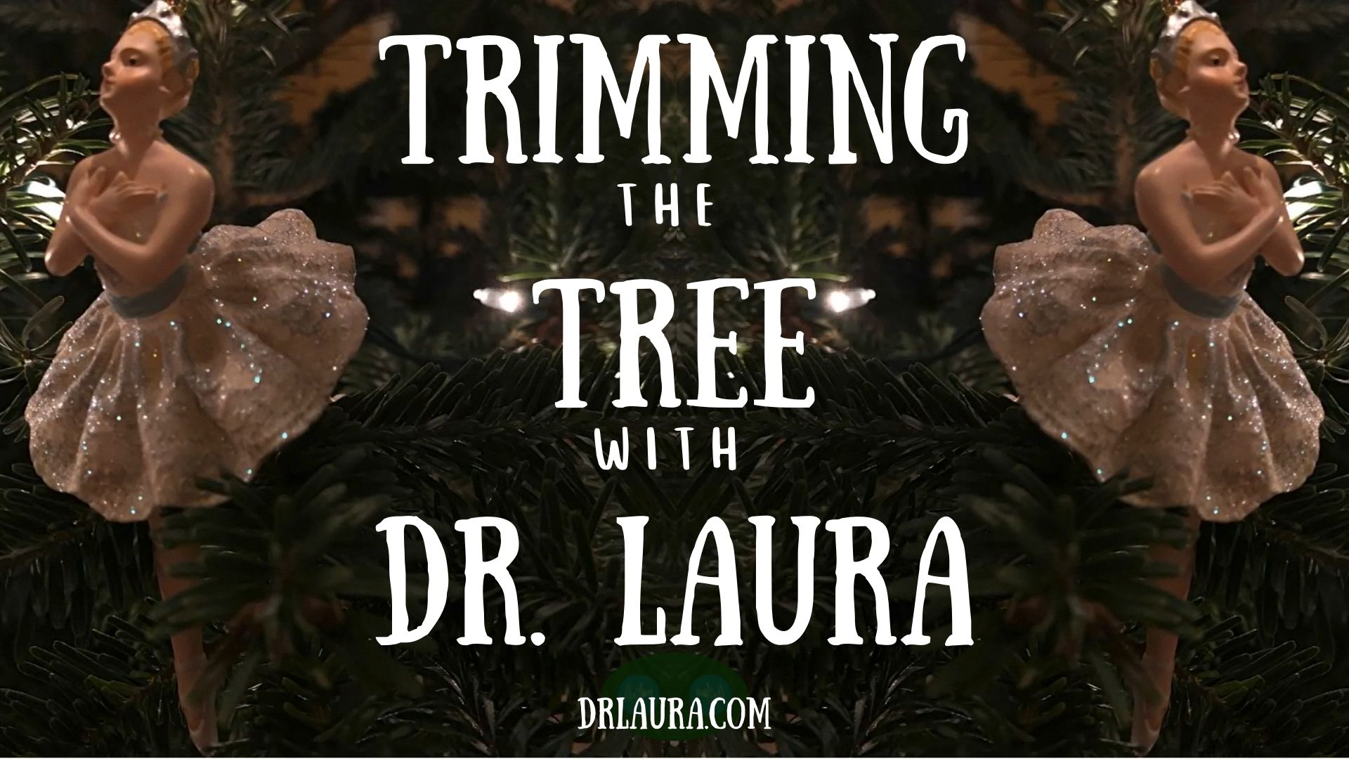 YouTube: Trimming the Tree with Dr. Laura