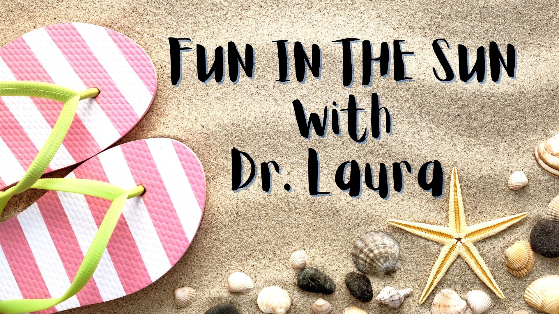 YouTube: Fun in the Sun with Dr. Laura