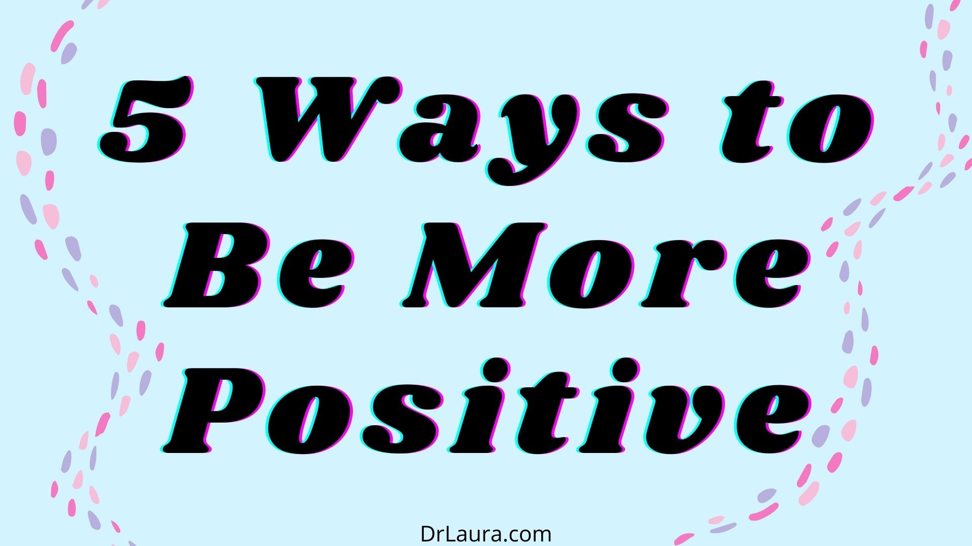Blog: 5 Ways to Be More Positive