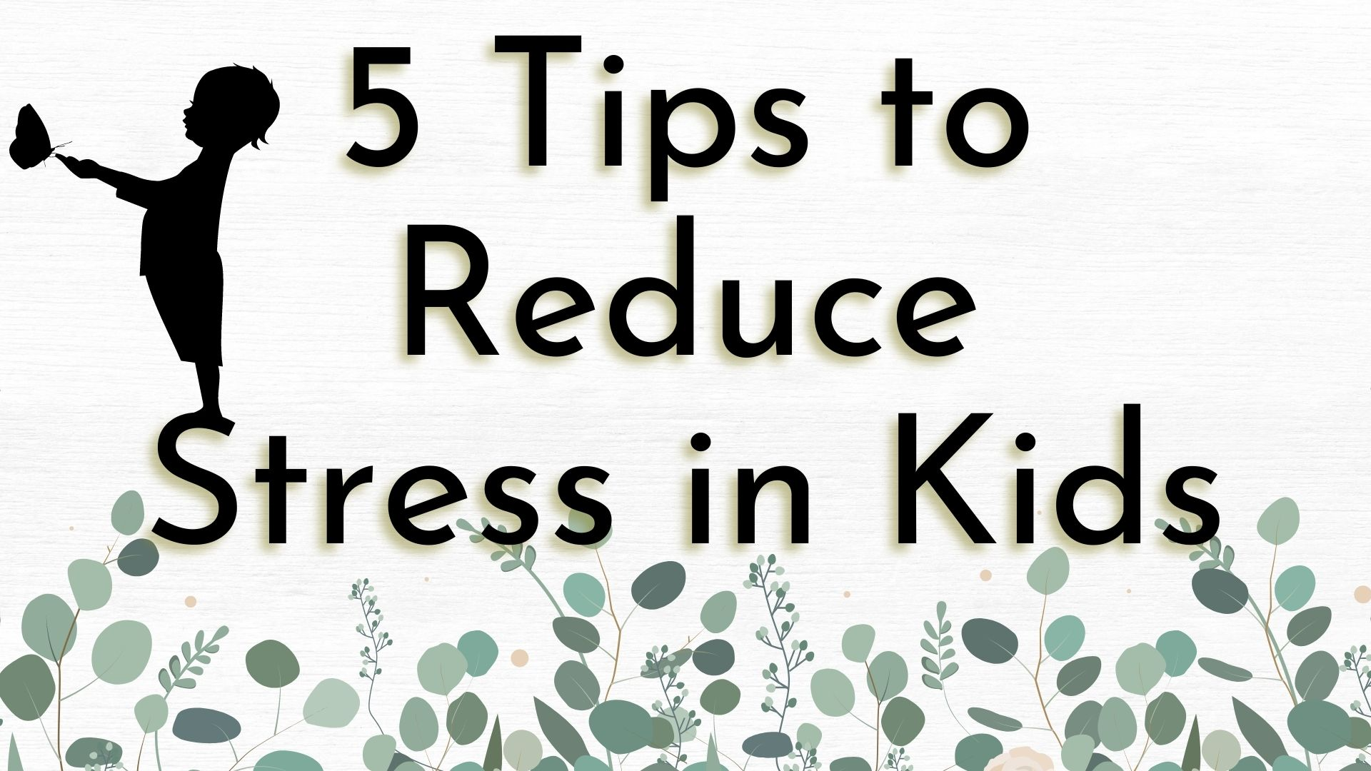 Blog: 5 Tips to Reduce Stress in Kids