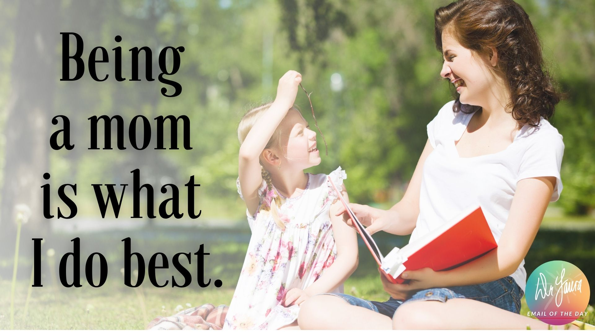 Email of the Day: I'm Using My Mothering Skills to Help Others