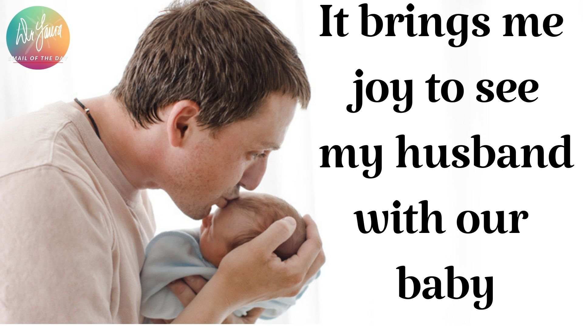 Email of the Day: I Love My Husband Even More Since Our Baby Was Born