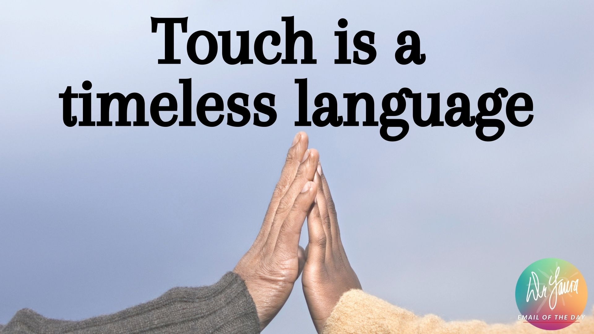 Email of the Day: The Power of Touch